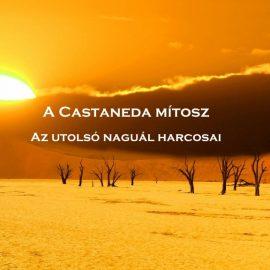 A Castaneda mítosz – Az utolsó naguál harcosai