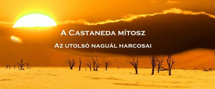A Castaneda mítosz - Az utolsó naguál harcosai