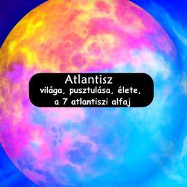 Atlantisz világa, pusztulása, élete, a 7 atlantiszi alfaj