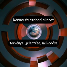 Karma és szabad akarat törvénye, jelentése, működése