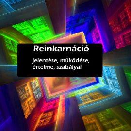 Reinkarnáció jelentése, működése, értelme, szabályai