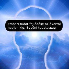 Emberi tudat fejlődése az ókortól napjainkig. Egyéni tudatosság