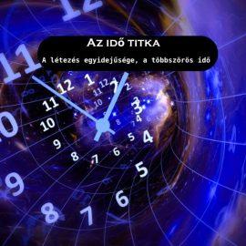 Az idő titka – A létezés egyidejűsége, a többszörös idő