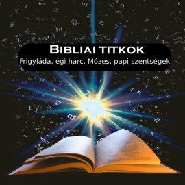 Bibliai titkok – Frigyláda, égi harc, Mózes, papi szentségek