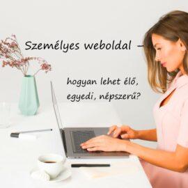 Személyes weboldal – hogyan lehet élő, egyedi, népszerű?